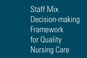 Staff Mix Decision-making Framework for Quality Nursing Care