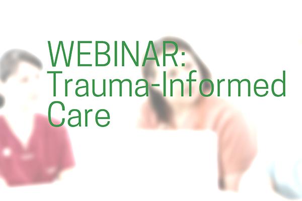 ad_WEBINAR_Trauma-InformedCare2_600x400